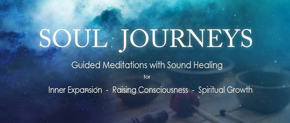 Soul Journeys -  Guided Meditations with Sound Healing