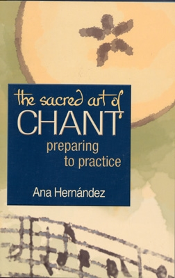 Ana Hernandez - The Sacred Art of Chant: Preparing to Practice