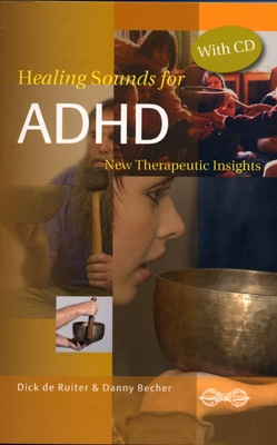 Healing Sounds for ADHD - Dick de Ruiter & Danny Becher