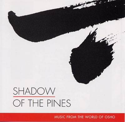 Shadow of the Pines - Music from the World of Osho