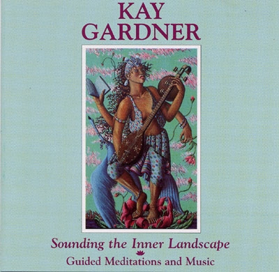 Sounding the Inner Landscape - Kay Gardner