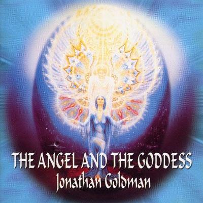 Jonathan Goldman - The Angel and the Goddess