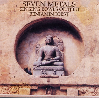 Seven Metals - Singing Bowls of Tibet - Benjamin Iobst