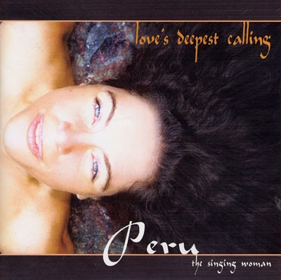 Peru the Singing Woman - Love's Deepest Calling