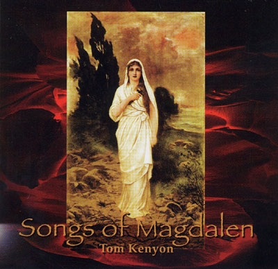 Tom Kenyon - Songs of Magdalen