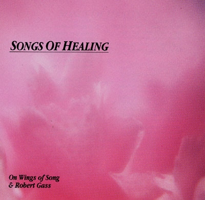 Robert Gass & On Wings of Song - Songs of Healing