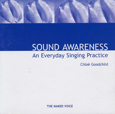 Chloe Goodchild - Sound Awareness - An Everyday Singing Practice