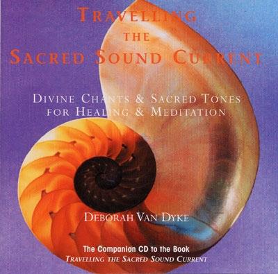 Travelling The Sacred Sound Current - Deborah Van Dyke