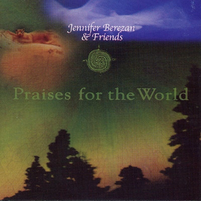 Praises for the World - Jennifer Berezan & Friends