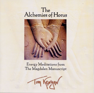 Tom Kenyon - The Alchemies of Horus - Energy Meditations from The Magdalen Magdalen Manuscript