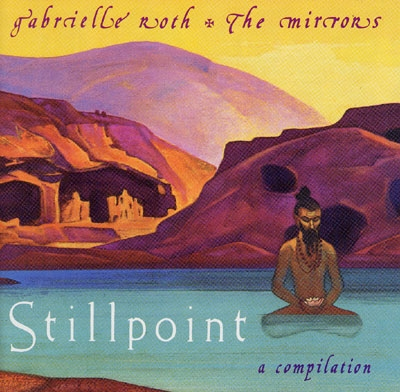 Gabrielle Roth & The Mirrors - Stillpoint