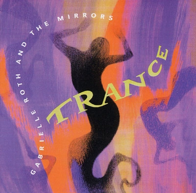 Gabrielle Roth & The Mirrors - Trance