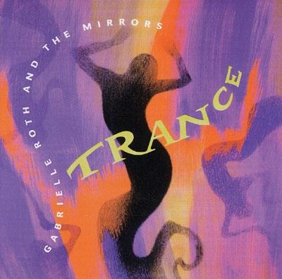 Gabrielle Roth & The Mirrors - Trance