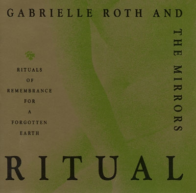 Gabrielle Roth & The Mirrors - Ritual