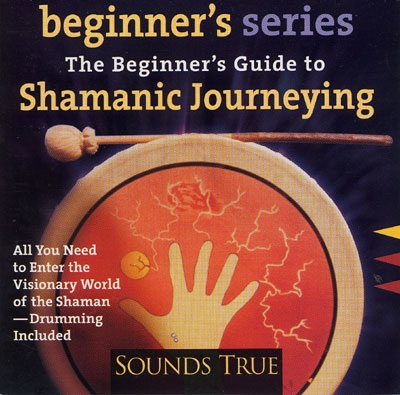 The Beginner's Guide to Shamanic Journeying - Sandra Ingerman