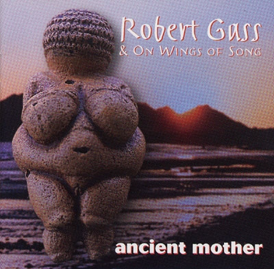 Robert Gass & On Wings of Song - Ancient Mother