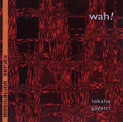 Wah! - Lokaha Gayatri - Meditation Series