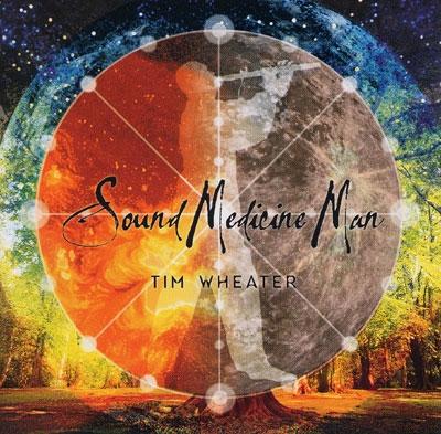 Tim Wheater - Sound Medicine Man