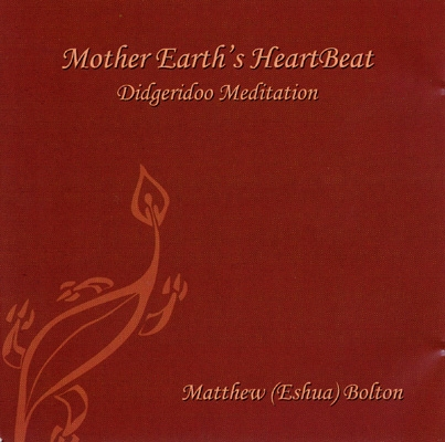 Matthew (Eshua) Bolton - Mother Earth's HeartBeat