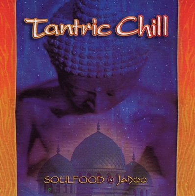 Soulfood & Jadoo - Tantric Chill