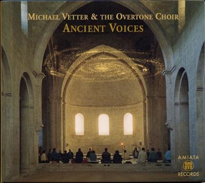 Michael Vetter & The Overtone Choir - Ancient Voices