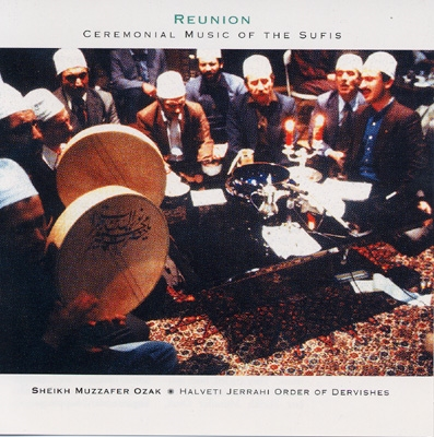 Reunion: Ceremonial Music of the Sufis - Sheikh Muzzafer Ozak & Halveti Jerrahi Order of Dervishes