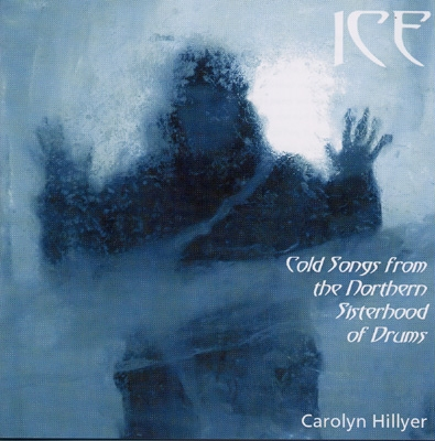 Carolyn Hillyer - Ice - Cold Songs from the Northern Sisterhood of Drums