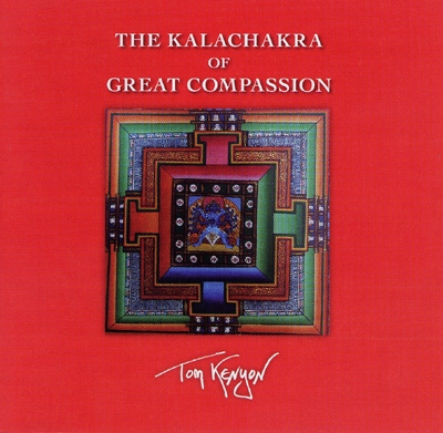 Tom Kenyon - The Kalachakra of Great Compassion