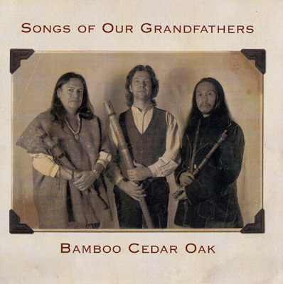 Bamboo Cedar Oak - Songs of our Grandfathers