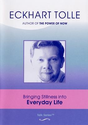 Eckhart Tolle - Bringing Stillness into Everyday Life - DVD