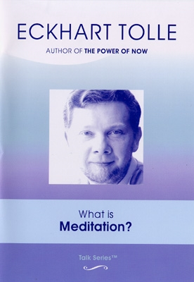 Eckhart Tolle - What is Meditation? - DVD