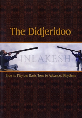 The Didjeridoo- How to Play the Basic Tone to Advanced Rhythms - Inlakesh - DVD