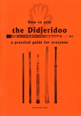 How to Play The Didjeridoo: A Practical Guide for Everyone - Jonathan Cope
