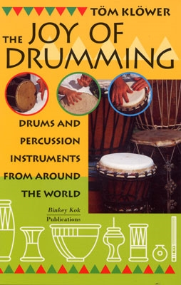 The Joy of Drumming: Drums & Percussion Instruments from Around The World - Tom Klower