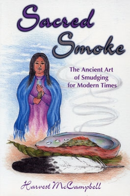 Sacred Smoke: The Ancient Art of Smudging for Modern Times - Harvest McCampbell