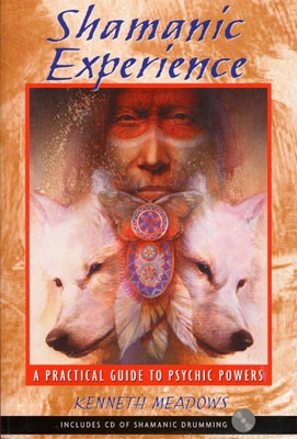 Shamanic Experience: A Practical Guide to Psychic Powers - Kenneth Meadows