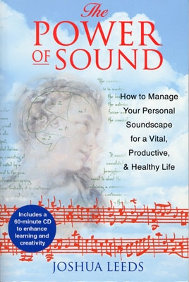 The Power of Sound: How to Manage Your Personal Soundscape for a Vital, Productive & Healthy Life - Joshua Leeds
