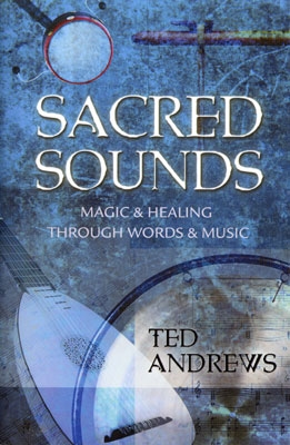 Sacred Sounds: Magic & Healing Through Words & Music - Ted Andrews