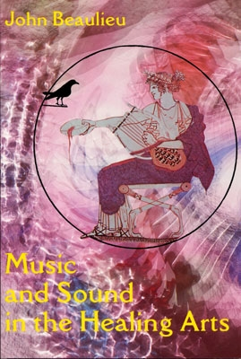 Music & Sound in the Healing Arts - John Beaulieu