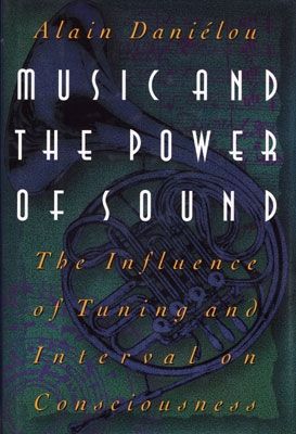 Music & The Power of Sound: The Influence of Tuning & Interval on Consciousness - Alain Danielou