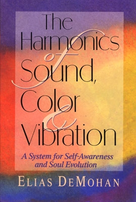 The Harmonics of Sound, Color & Vibration - Elias DeMohan
