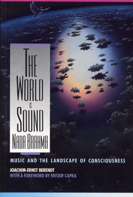The World is Sound: Nada Brahma - Joachim-Ernst Berendt
