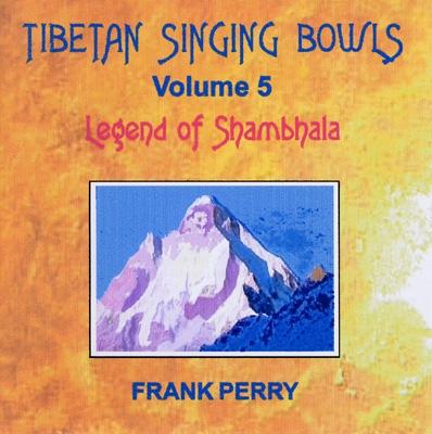 Frank Perry - Tibetan Singing Bowls - Legend of Shambhala