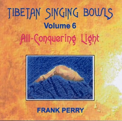 Frank Perry - Tibetan Singing Bowls - All-Conquering Light