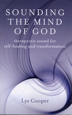 Lyz Cooper - Sounding The Mind of God - Therapeutic Sound for Self-Healing & Transformation