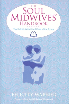 Felicity Warner - The Soul Midwives' Handbook