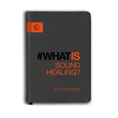 Lyz Cooper - What is Sound Healing?