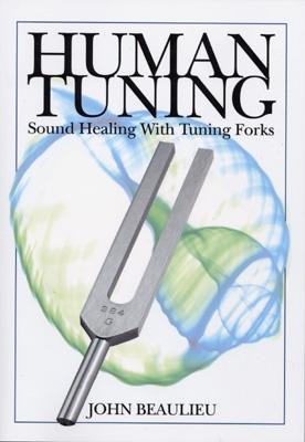 John Beaulieu - Human Tuning: Sound Healing with Tuning Forks