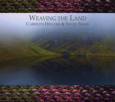 Carolyn Hillyer & Nigel Shaw - Weaving The Land
