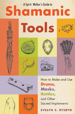 Evelyn Rysdyk - A Spirit Walker's Guide to Shamanic Tools